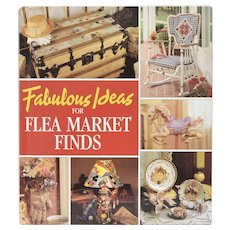 Circa 1996 Fabulous Ideas for Flea Market Finds Hardcover Book - First Edition