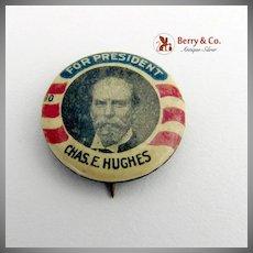 Charles E Hughes Presidential Campaign Button Pin 1916