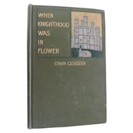 When Knighthood Was In Flower, Caskoden, 1st Ed., Bowen Merrill