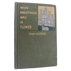 When Knighthood Was In Flower, Caskoden, 1st Ed., Bowen Merrill
