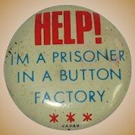 Vintage Button, Pinback, Help! I'm a Prisoner in a Button Factory, 50's Japan