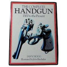 The Complete Handgun 1300 to Present  ** Handgun History Book