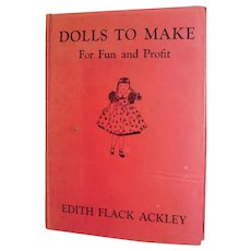 1938 Edith Flack Ackley Dolls To Make For Fun And Profit Book