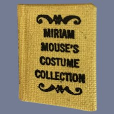 Vintage Doll Miniature Dollhouse Book Miriam  Mouse's Costume Collection Hardback Miriam Owen Irwin REAL