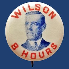 1916 Woodrow Wilson 8 Hours (Day) Labor Related Democratic Presidential Campaign Pinback Button 7/8""