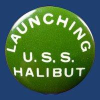 WWII US Navy USS Halibut Launching Pinback Button Dec, 3, 1941 Original!
