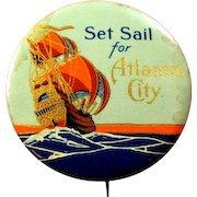 Set Sail For Atlantic City Souvenir Pinback Button ca. 1920's-1940's