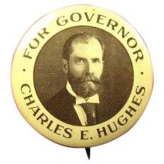 For Governor Charles E. Hughes Political Campaign Pinback Button 1906