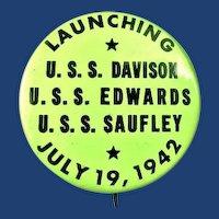 WWII Destroyers DD618-DD619-DD465 USS Davison Edwards and Saufley Launching Badge Button July 19, 1942 W & H Co.