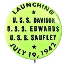 WWII Destroyers DD618-DD619-DD465 USS Davison Edwards and Saufley Launching Badge Button July 19, 1942 W & H Co.
