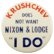 "1960 Krushchev Does Not Want Nixon & Lodge ""I Do"" Republican Campaign Pinback Button"