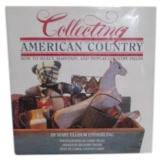 Collecting American Country How to Select, Maintain & Display
