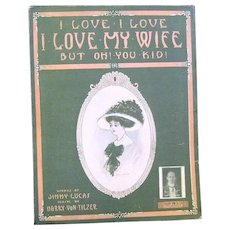 """I Love, I Love, I Love My Wife, But Oh! You Kid' 1909 Sheet Music"