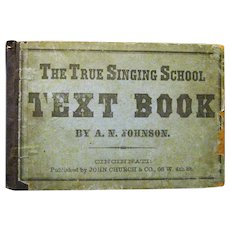 """Original 1871 Hardcover """"The True Singing School Text Book"""" by A.N. Johnson"""