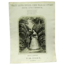 "Authentic 1864 Civil War Sheet Music, ""Wait Love Until the War is Over"""