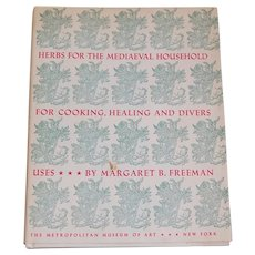Herbs for the Mediaeval Household for Cooking, Healing and Divers Uses Margaret Freeman