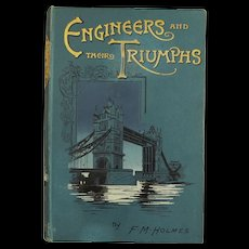 Engineers And Their Triumphs by F.M. Holmes 2nd Ed. 1899