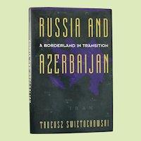 First Edition Russia And Azerbaijan by Tadeusz Swietochowski c.1995