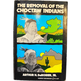 The Removal of the Choctaw Indians by Arthur H DeRosier, Jr 1972 Harper Torchbooks