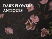 Dark Flowers Antiques