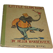 1928 Vintage Book~Little Slam Bang By Helen Vanderveer~Algonquin Children's Book