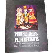 Purple Skies, Plum Delights The extraordinary Antique Doll Collection Of Lucy Morgan.