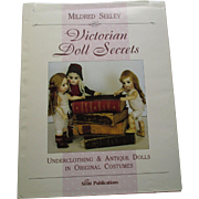 Victorian Doll Secrets Underclothing & Antique Dolls In Original Costumes By Mildred Seeley.