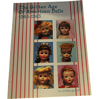 The Golden Age Of American Dolls 1945-1965 by Cynthia Gaskill