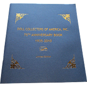 Doll Collectors Of America, Inc 75th Anniversary Book 1935 - 2010 Limited Edition