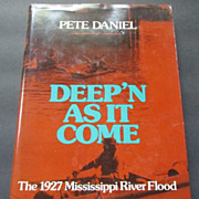 "Deep'N As It Come: The 1927 Mississippi River Flood, "" Signed 1st Edition"