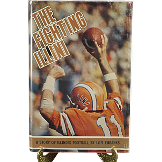 The Fighting Illini A Story Of Illinois Football Signed By Lon Eubanks C. 1976.