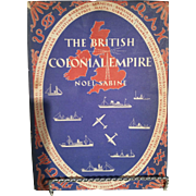 "The British Colonial Empire by Noel Sabine, ""Britain in Pictures book series printed 1943"