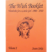 Wish Booklet 10; Wardrobe for a Little Girl 1900-1910 Patterns and Instructions for Costumes by Susan Sirkis