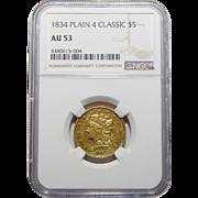 1834 Ngc AU53 $5 Plain 4, Classic Head Gold