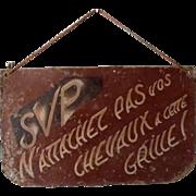 Fabulous old French Sign *Please Do Not Attach Your Horse to this railing*  S'il vous plaît N'attachez Pas Vos Chevaux á cette Grille!