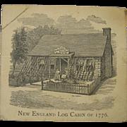 """1876 Centennial Card, Engraving """"New England Log Cabin of 1776"""""""