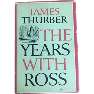 The Years with Ross by James Thurber Biographical Illus. HC 1959