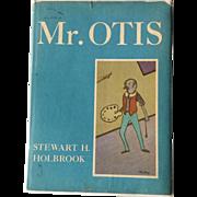 Mr Otis Stewart H Holbrook 1958 1st Edition 1st Printing Art