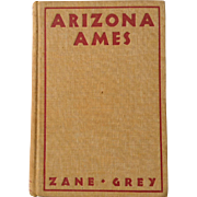 Zane Grey Arizona Ames 1st Edition 1st Printing