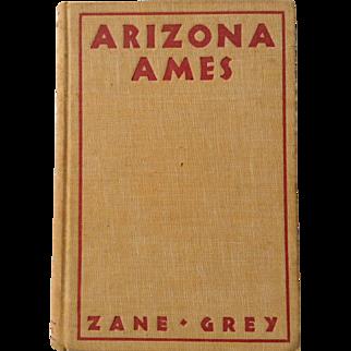 Zane Grey Arizona Ames 1st Edition 1st Printing