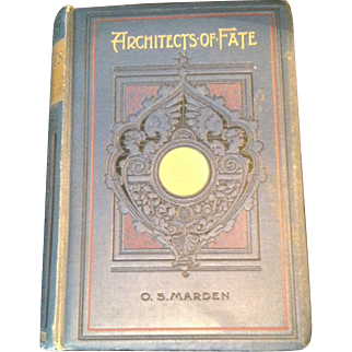 Architects of Fate, 1st Edition by Orison Swett  Marden, Thomas Nelson and Sons, publisher 1896