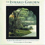 The Inward Garden Creating a Place of Beauty and Meaning 1st Edition J. Messervey