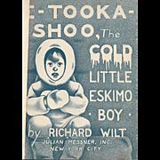 E-Tooka-Shoo, The Cold Little Eskimo Boy by Richard Wilt. Rare 1941