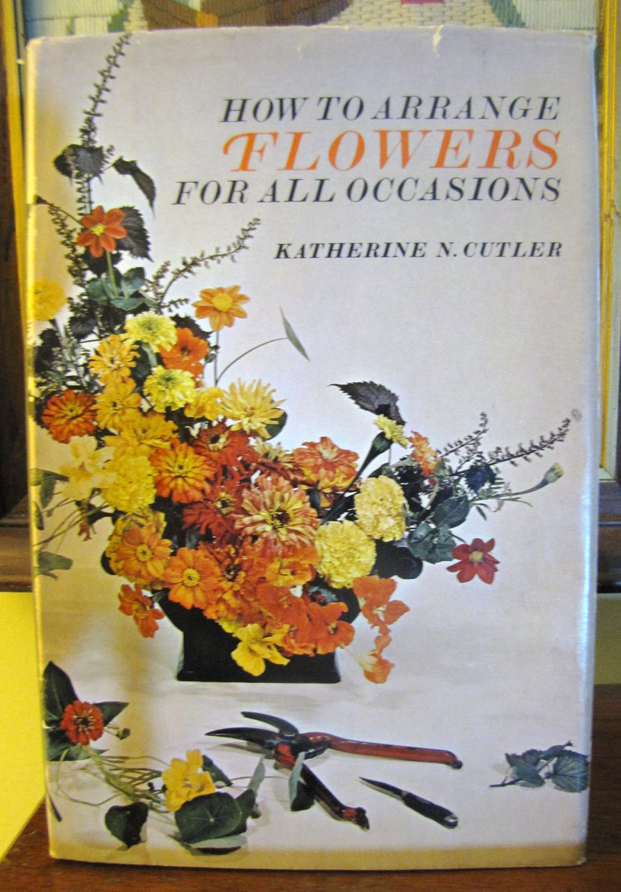 H, July How To Arrange Flowers For All Occasions by Katherine N Cutler, Hardcover 1967‏