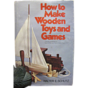 How to Make Wooden Toys and Games by Walter E. Schutz 1975 HB