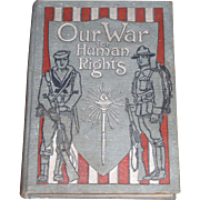 1917, Our War For Human Rights by Frederick E. Drinker, 1st Edition