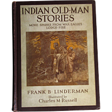1920, Indian Old-man Stories - More sparks from War Eagle's lodge-fire by Frank Bird Linderman, Hardcover, Illustrated by Charles M. Russell, 1st Edition, 1st printing