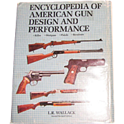 Encyclopedia of American Gun Design and Performance - Rifles, Shotguns, Pistol