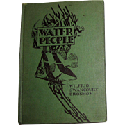 Water People by Wilfrid Swancourt Bronson, 1935 HC 1st Edition, Children's Book 8-12 year olds, Fantasy