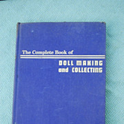 The Complete Book of Doll Making and Collecting. 1949 Hard Cover